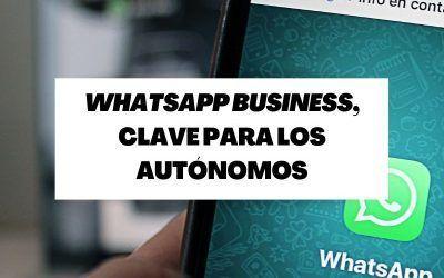 WhatsApp Business, una herramientas fundamental para los autónomos